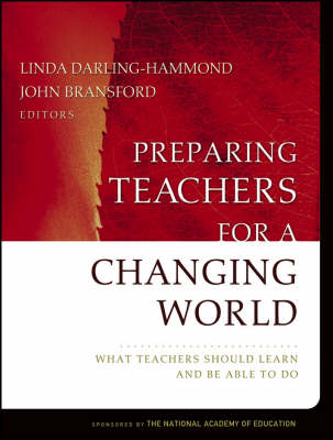 Preparing Teachers for a Changing World: What Teachers Should Learn and be Able to Do (Hardback)