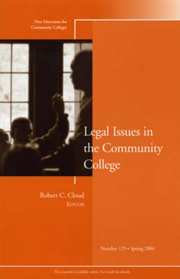 Legal Issues in the Community College: New Directions for Community Colleges, Number 125 - J-B CC Single Issue Community Colleges (Paperback)
