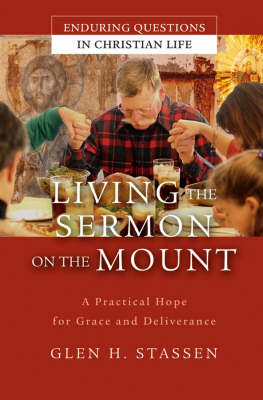 Living the Sermon on the Mount: A Practical Hope for Grace and Deliverance - Enduring Questions in Christian Life (Hardback)