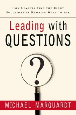 Leading with Questions: How Leaders Find the Right Solutions by Knowing What to Ask - J-B US Non-Franchise Leadership (Hardback)