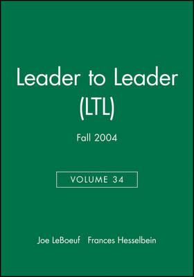 Leader to Leader (LTL), Volume 34, Fall 2004 - J-B Single Issue Leader to Leader (Paperback)