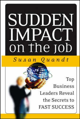 Sudden Impact on the Job: Business Leaders Reveal the Secrets to Successful Job Transitions (Hardback)