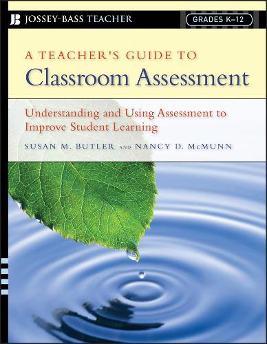 A Teacher's Guide to Classroom Assessment: Understanding and Using Assessment to Improve Student Learning (Paperback)