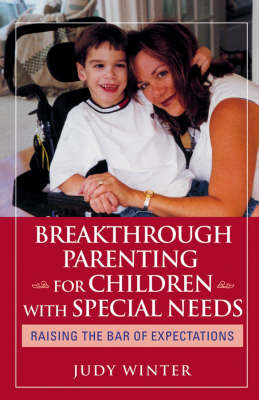 Breakthrough Parenting for Children with Special Needs: Raising the Bar of Expectations (Paperback)