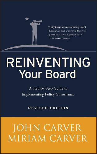 Reinventing Your Board: A Step-by-Step Guide to Implementing Policy Governance - J-B Carver Board Governance Series (Hardback)