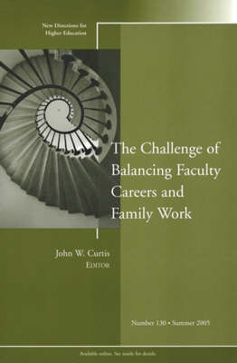 The Challenge of Balancing Faculty Careers and Family Work: New Directions for Higher Education, Number 130 - J-B HE Single Issue Higher Education (Paperback)