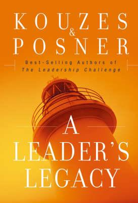 A Leader's Legacy - J-B Leadership Challenge: Kouzes/Posner (Hardback)