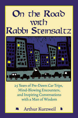 On the Road with Rabbi Steinsaltz: 25 Years of Pre-Dawn Car Trips, Mind-Blowing Encounters, and Inspiring Conversations with a Man of Wisdom (Hardback)