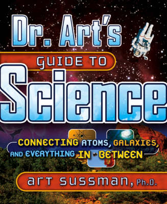 Dr. Art's Guide to Science: Connecting Atoms, Galaxies, and Everything in Between (Hardback)