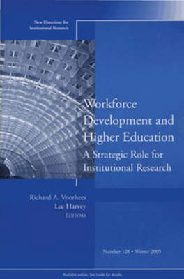 Workforce Development and Higher Education: A Strategic Role for Institutional Research: New Directions for Institutional Research, Number 128 - J-B IR Single Issue Institutional Research (Paperback)