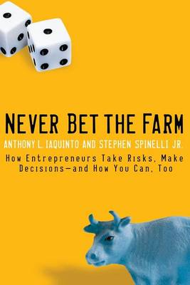 Never Bet the Farm: How Entrepreneurs Take Risks, Make Decisions -- and How You Can, Too (Paperback)