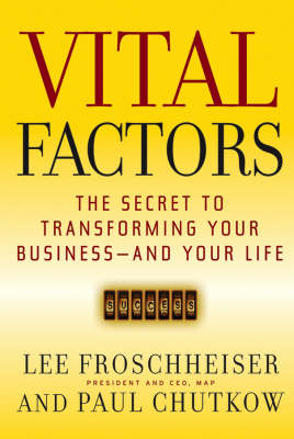 Vital Factors: The Secret to Transforming Your Business - and Your Life - J-B US Non-Franchise Leadership (Hardback)