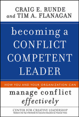 Becoming a Conflict Competent Leader: How You and Your Organization Can Manage Conflict Effectively - J-B CCL (Center for Creative Leadership) (Hardback)