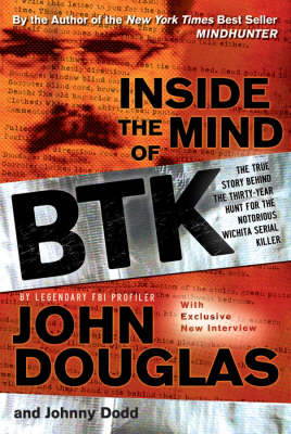 Inside the Mind of BTK: The True Story Behind the Thirty-year Hunt for the Notorious Wichita Serial Killer (Hardback)