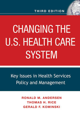 Changing the U.S. Health Care System: Key Issues in Health Services Policy and Management (Hardback)