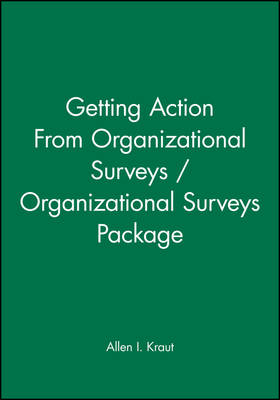 Getting Action From Organizational Surveys / Organizational Surveys Package - J-B SIOP Professional Practice Series (Hardback)