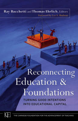 Reconnecting Education and Foundations: Turning Good Intentions into Educational Capital - Jossey-Bass/Carnegie Foundation for the Advancement of Teaching (Hardback)