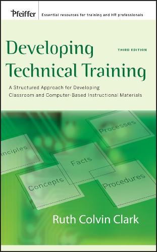 Developing Technical Training: A Structured Approach for Developing Classroom and Computer Based Instructional Materials (Hardback)