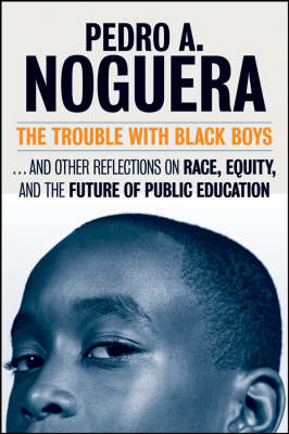 The Trouble with Black Boys: And Other Reflections on Race, Equity and the Future of Public Education (Hardback)