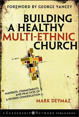 Building a Healthy Multi-ethnic Church: Mandate, Commitments, and Practices of a Diverse Congregation - Jossey-Bass Leadership Network Series (Hardback)