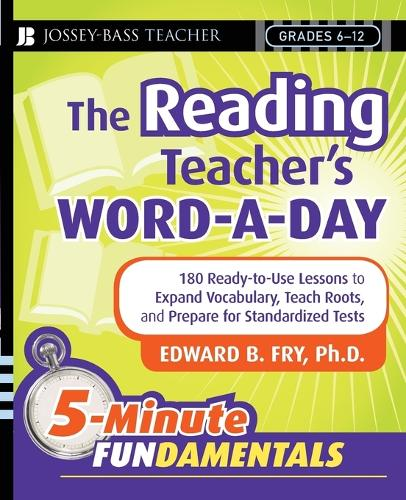 The Reading Teacher's Word-a-Day: 180 Ready-to-Use Lessons to Expand Vocabulary, Teach Roots, and Prepare for Standardized Tests - JB-Ed: 5 Minute FUNdamentals (Paperback)