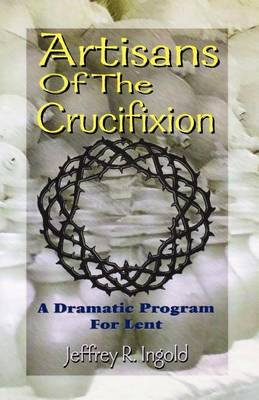 Artisans of the Crucifixion (Paperback)