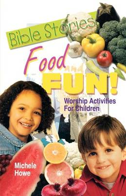 Bible Stories Food And Fun!: Worship Activities For Children (Paperback)