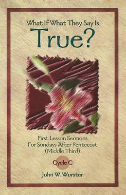 What If What They Say Is True?: First Lesson Sermons for Sundays After Pentecost (Middle Third) Cycle C - First Lesson Texts for Cycle C (Paperback)