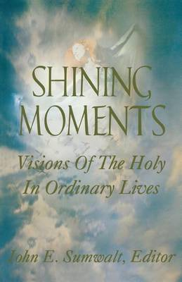 Shining Moments: Visions of the Holy in Ordinary Lives (Paperback)