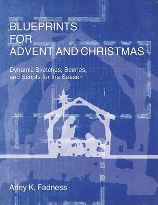 Blueprints for Advent and Christmas: Dynamic Sketches, Scenes, and Scripts for the Season (Paperback)