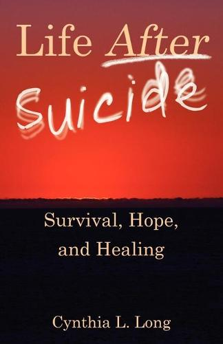 Life After Suicide: Survival, Hope, and Healing (Paperback)