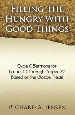 Filling the Hungry with Good Things: Gospel Sermons for Propers 13-22, Cycle C (Paperback)