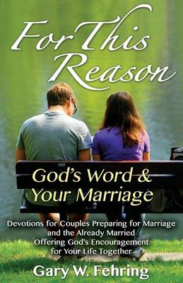 For This Reason: Devotions for Couples Preparing for Marriage and the Already Married Offering God's Encouragement for Your Life Togeth (Paperback)
