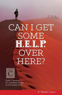 Can I Get Some Help Over Here?: Cycle C Sermons for Lent and Easter Based on the Gospel Texts (Paperback)