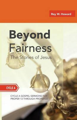 Beyond Fairness: The Stories Of Jesus: Gospel Sermons For Pentecost (Middle Third): Cycle A (Paperback)