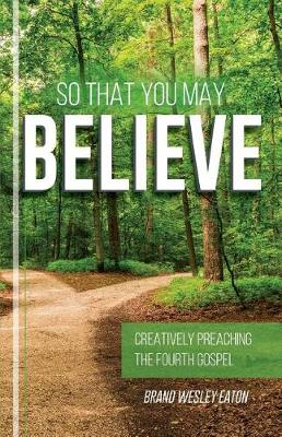 So That You May Believe: Creatively Preaching the Fourth Gospel (Paperback)