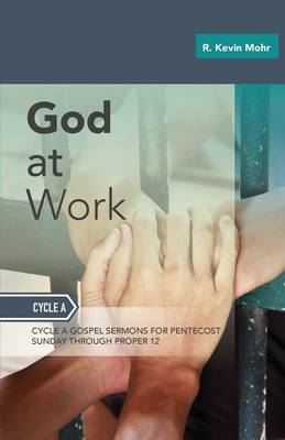 God At Work: Sermons For Pentecost Day-Proper 12: Cycle A (Paperback)