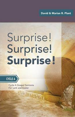 Surprise! Surprise! Surprise!: Gospel Sermons For Lent And Easter: Cycle A (Paperback)