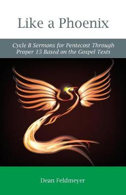 Like a Phoenix: Cycle B Sermons for Pentecost Through Proper 15 Based on the Gospel Texts (Paperback)