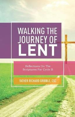 Walking the Journey of Lent: Reflections on the Scriptures for Cycle B (Paperback)
