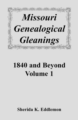 Missouri Genealogical Gleanings 1840 and Beyond, Vol. 1 (Paperback)