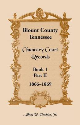 Blount County, Tennessee, Chancery Court Records: Book 1, Part II, 1866-1869 (Paperback)