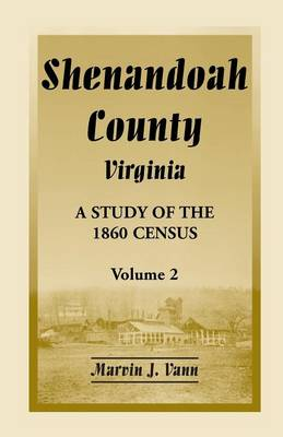 Shenandoah County, Virginia: A Study of the 1860 Census, Volume 2 (Paperback)