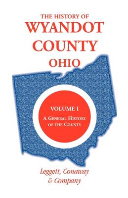 The History of Wyandot County, Ohio, Volume 1: A General History of the County - Heritage Classic (Paperback)