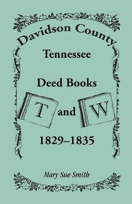 Davidson County, Tennessee, Deed Book T and W, 1829 - 1835 (Paperback)