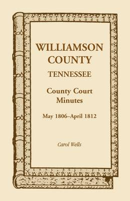 Williamson County, Tennessee, County Court Minutes, May 1806 - April 1812 (Paperback)