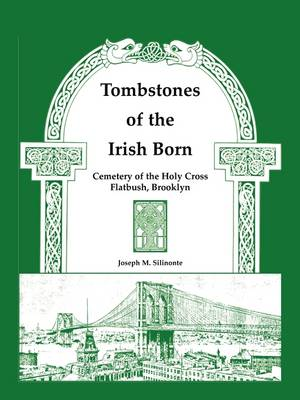 Tombstones of the Irish Born: Cemetery of the Holy Cross, Flatbush, Brooklyn (Paperback)