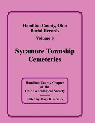 Hamilton County, Ohio, Burial Records, Vol. 8: Sycamore Township Cemeteries (Paperback)