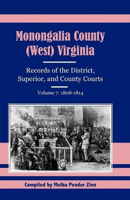 Monongalia County, (West Virginia, Records of the District, Superior and County Courts, Volume 7: 1808-1814 - Monongalia County, (West) Virginia, Records of the District (Paperback)