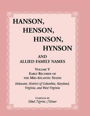 Hanson, Henson, Hinson, Hynson and Allied Family Names Vol. V. Early Records of the United States, Early Records of the Mid-Atlantic States, Including (Paperback)
